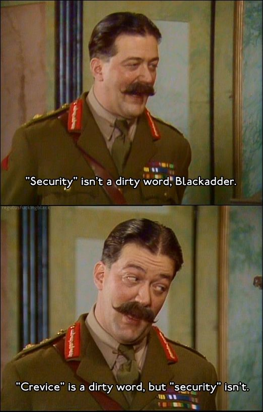 Melchett wants to sdhare a word with us about security