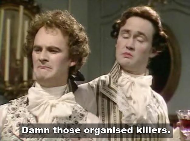 Damn those organised killers Blackadder