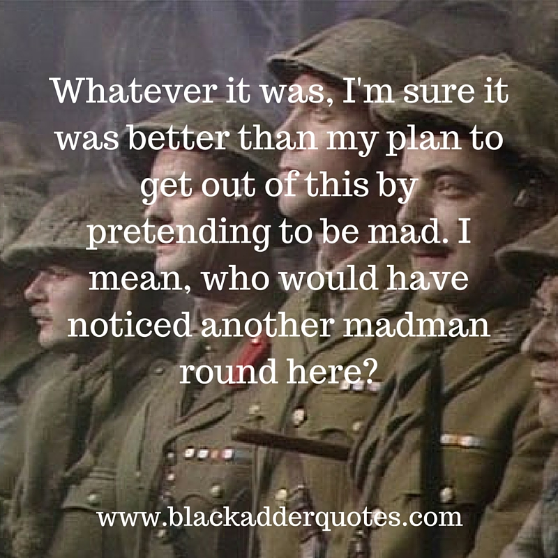 A poignant quote from Blackadder Series 4 Episode 6. read the full script online now.