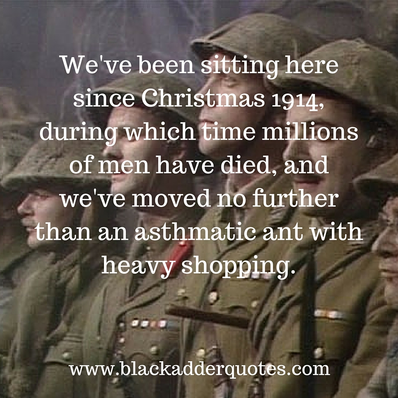 Blackadder Quotes from the fourth series. Blackadder Goes Forth.