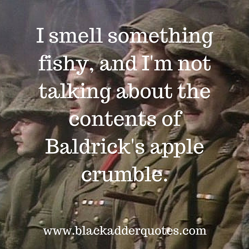 Great Blackadder Quote from Blackadder Goes Forth - I smell something fishy!