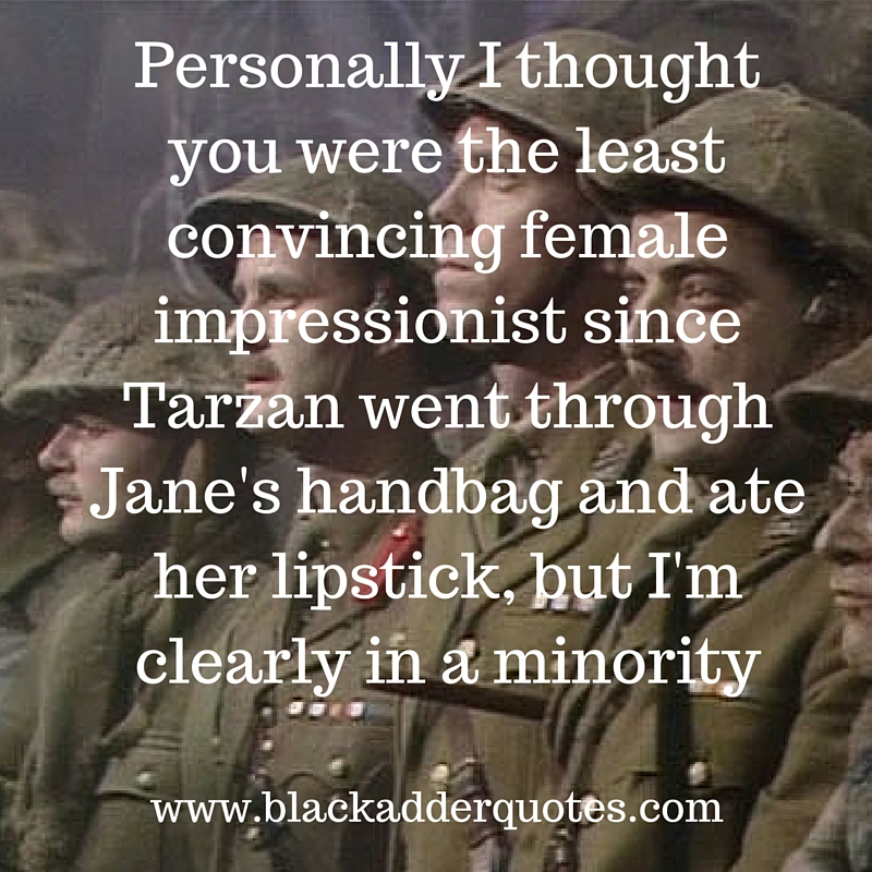 The worst female impressionist since - Blackadder quotes