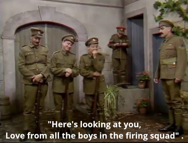 Here's looking at you love all the boys in the firing squad