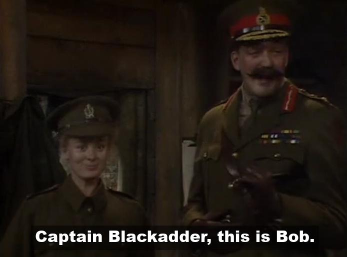 Bob from Blackadder in Blackadder Goes Forth