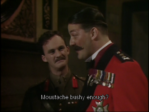 Moustache bushy enough - General Melchett