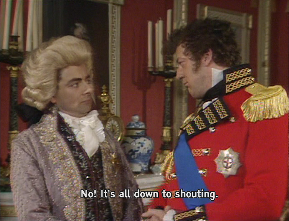 It's all down to shouting - Wellington quote from Blackadder 3