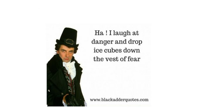 I laugh at danger, and drop ice cubes down the vest of fear