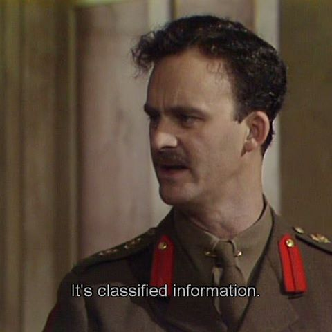 It's classified information - Captain Darling in Blackadder