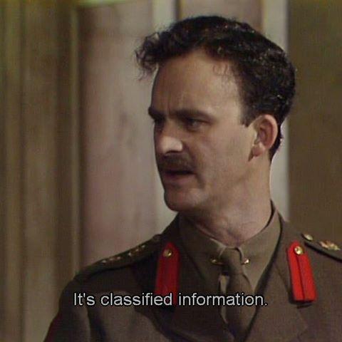 It's classified information - Captain Darling in Blackadder